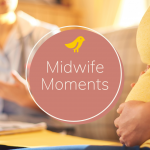Midwife Moments